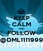 KEEP CALM AND FOLLOW @DML1111999 - Personalised Poster A1 size