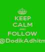 KEEP CALM AND FOLLOW @DodikAdhitm - Personalised Poster A1 size