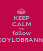 KEEP CALM AND follow @DYLOBRANNO - Personalised Poster A1 size