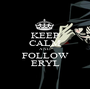 KEEP CALM AND FOLLOW ERYL - Personalised Poster A1 size