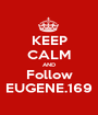 KEEP CALM AND Follow EUGENE.169 - Personalised Poster A1 size