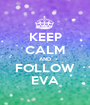 KEEP CALM AND FOLLOW EVA - Personalised Poster A1 size