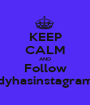 KEEP CALM AND Follow Everybodyhasinstagramwhynot  - Personalised Poster A1 size