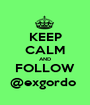 KEEP CALM AND FOLLOW @exgordo  - Personalised Poster A1 size