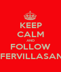 KEEP CALM AND FOLLOW @FERVILLASANA - Personalised Poster A1 size