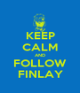 KEEP CALM AND FOLLOW FINLAY - Personalised Poster A1 size