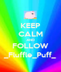 KEEP CALM AND FOLLOW _Fluffle_Puff_ - Personalised Poster A1 size