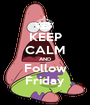 KEEP CALM AND Follow Friday - Personalised Poster A1 size