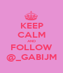 KEEP CALM AND FOLLOW @_GABIJM - Personalised Poster A1 size