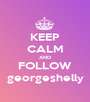 KEEP CALM AND FOLLOW georgeshelly - Personalised Poster A1 size