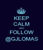KEEP CALM AND FOLLOW @GJLOMAS - Personalised Poster A1 size