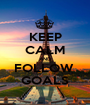 KEEP CALM AND FOLLOW  GOALS - Personalised Poster A1 size