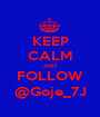 KEEP CALM AND FOLLOW @Goje_7J - Personalised Poster A1 size