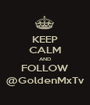 KEEP CALM AND FOLLOW @GoldenMxTv - Personalised Poster A1 size