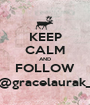KEEP CALM AND FOLLOW @gracelaurak_ - Personalised Poster A1 size