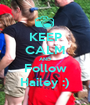 KEEP CALM AND Follow Hailey :) - Personalised Poster A1 size
