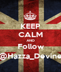 KEEP CALM AND Follow @Hazza_Devine - Personalised Poster A1 size