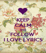 KEEP CALM AND FOLLOW  I LOVE LYRICS - Personalised Poster A1 size