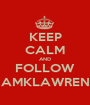 KEEP CALM AND FOLLOW @IAMKLAWRENCE - Personalised Poster A1 size