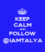 KEEP CALM AND FOLLOW @IAMTALYA - Personalised Poster A1 size