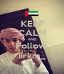 KEEP CALM AND Follow  iirkm_ - Personalised Poster A1 size