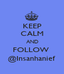KEEP CALM AND FOLLOW  @Insanhanief  - Personalised Poster A1 size