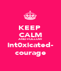 KEEP  CALM AND FOLLOW int0xicated- courage - Personalised Poster A1 size