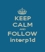 KEEP CALM AND FOLLOW interp1d - Personalised Poster A1 size
