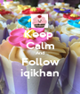 Keep  Calm And Follow iqikhan - Personalised Poster A1 size
