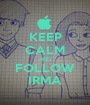 KEEP CALM AND FOLLOW IRMA - Personalised Poster A1 size