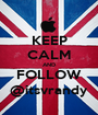 KEEP CALM AND FOLLOW @itsvrandy - Personalised Poster A1 size