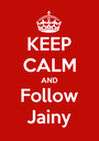 KEEP CALM AND Follow Jainy - Personalised Poster A1 size