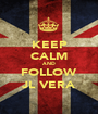 KEEP CALM AND FOLLOW JL VERA - Personalised Poster A1 size