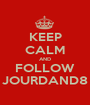 KEEP CALM AND FOLLOW JOURDAND8 - Personalised Poster A1 size