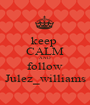 keep  CALM AND follow Julez_williams - Personalised Poster A1 size