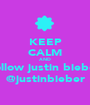 KEEP CALM AND follow justin bieber @justinbieber - Personalised Poster A1 size