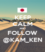 KEEP CALM AND FOLLOW @KAM_KEN - Personalised Poster A1 size