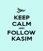 KEEP CALM AND FOLLOW KASIM - Personalised Poster A1 size