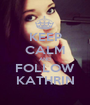 KEEP CALM AND FOLLOW KATHRIN - Personalised Poster A1 size
