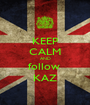 KEEP CALM AND follow  KAZ - Personalised Poster A1 size