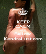 KEEP CALM AND Follow  KendraLust.com - Personalised Poster A1 size