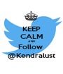 KEEP CALM AND Follow  @Kendralust - Personalised Poster A1 size