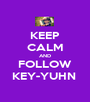 KEEP CALM AND FOLLOW KEY-YUHN  - Personalised Poster A1 size