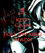 KEEP CALM AND FOLLOW KING SHADY - Personalised Poster A1 size