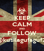 KEEP CALM AND FOLLOW @kusilagufaguf21 - Personalised Poster A1 size