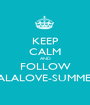 KEEP CALM AND FOLLOW LALALOVE-SUMMER - Personalised Poster A1 size
