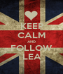 KEEP CALM AND FOLLOW LEA - Personalised Poster A1 size