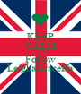 KEEP CALM AND Follow LeighaGraceffa - Personalised Poster A1 size