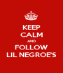 KEEP CALM AND FOLLOW LIL NEGROE'S - Personalised Poster A1 size