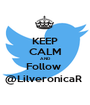 KEEP CALM AND Follow  @LilveronicaR  - Personalised Poster A1 size